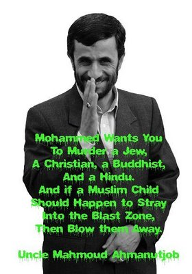 Mohammed wants you To Murder a Jew,  A Christian, a Buddhist, And a Hindu. And if a Moslem child Should happen to stray Into the blast zone,   Then blow them away.