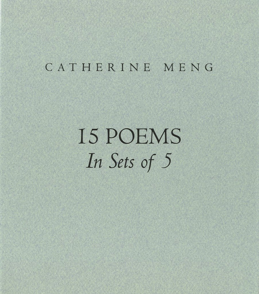 CATHERINE MENG 15 POEMS IN SETS OF 5 ANCHORITE PRESS