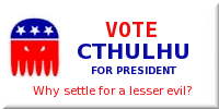 Cthulhu for President -- why settle for a lesser evil?