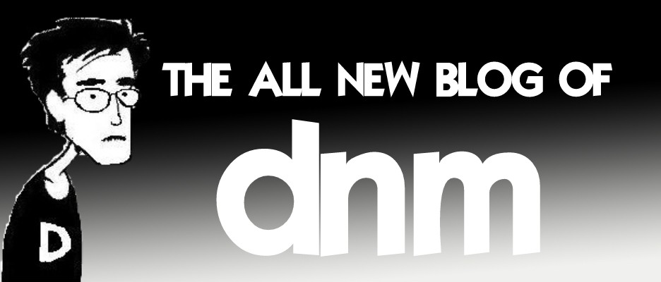 The All New Blog of DNM