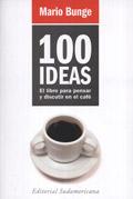 100 IDEAS, el libro para pensar y discutir en el café, por Mario Bunge (Sudamericana, 2006)