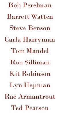 Bob Perelman, Barrett Watten, Steve Benson, Carla Harryman, Tom Mandel, Ron Silliman, Kit Robinson, Lyn Hejinian, Rae Armantrout, and Ted Pearson