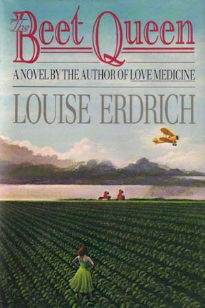 the beet queen by louise erdrich essay Erdrich's novels love medicine (1984), the beet queen (1986), tracks (1988), the bingo palace (1994), and tales of burning love (1997), the last report on the miracles at little no horse (2001), and four souls (2004) encompass the stories of three interrelated families living in and around a reservation in the fictional town of argus, north dakota.
