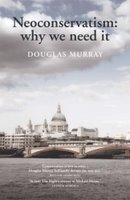 Boekbespreking Neoconservatism: why we need it van Douglas Murray