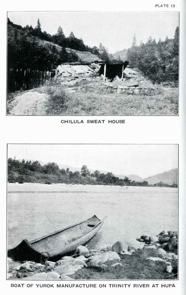 Plate 13. Chilula sweat house. Boat of Yurok manufacture on Trinity River at Hupa.