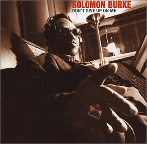 Solomon Burke. Don't Give Up On Me