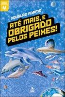 Até mais, e Obrigado pelos Peixes! - Douglas Adams