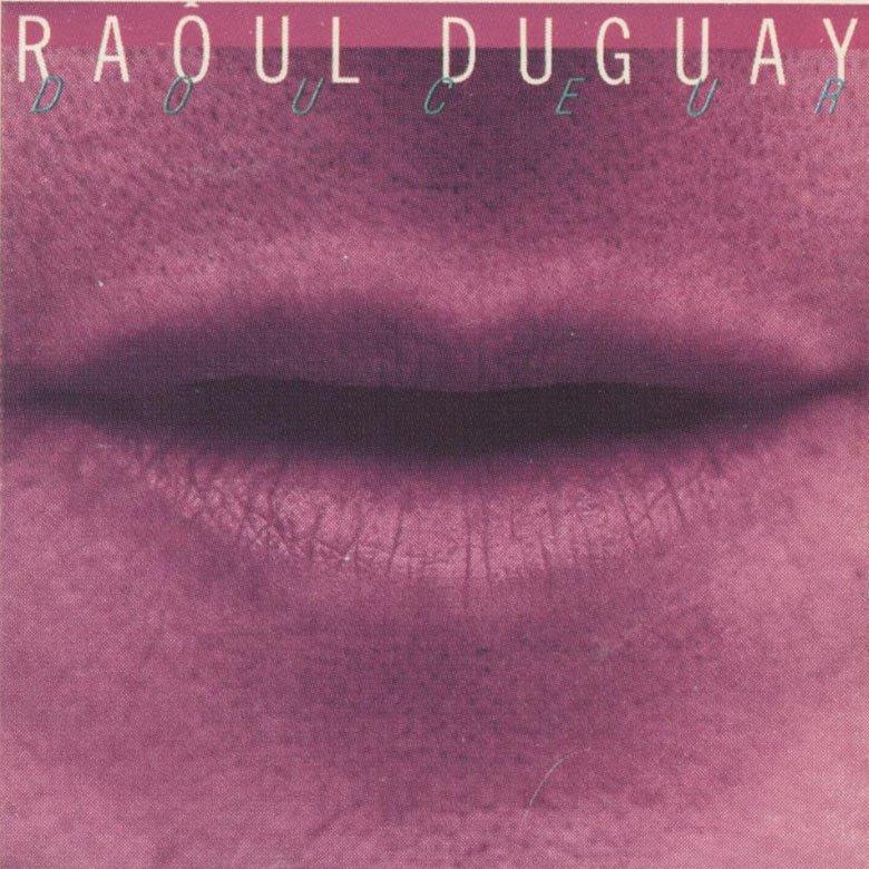Raôul Duguay - Tout Ce Qui Compte