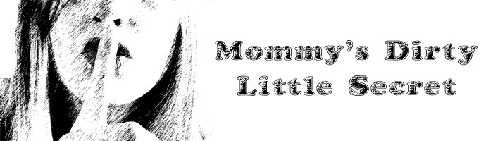 Mommy&#39;s Dirty Little Secret
