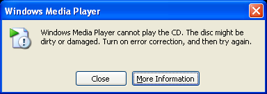 Windows Media Player cannot play the CD. The disc might be dirty or damaged. Turn on error correction, and then try again. [Close] [More information]