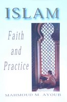 Mahmoud M. Ayoub's Islam:  Faith and Practice