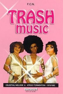 F.C.N. - Trash Music: Celestiali Melodie &amp; Atroci Tormentoni 1970-1982