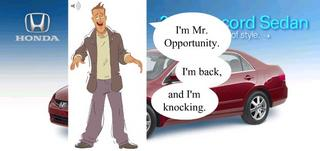 I want Honda's Mr. Opportunity to knock on my door about as much as I want a Jehovah's Witness who won't take 'no' for an answer to knock on my door. No, sorry, I take that back. A persistent Jehovah's Witness would be far less annoying.