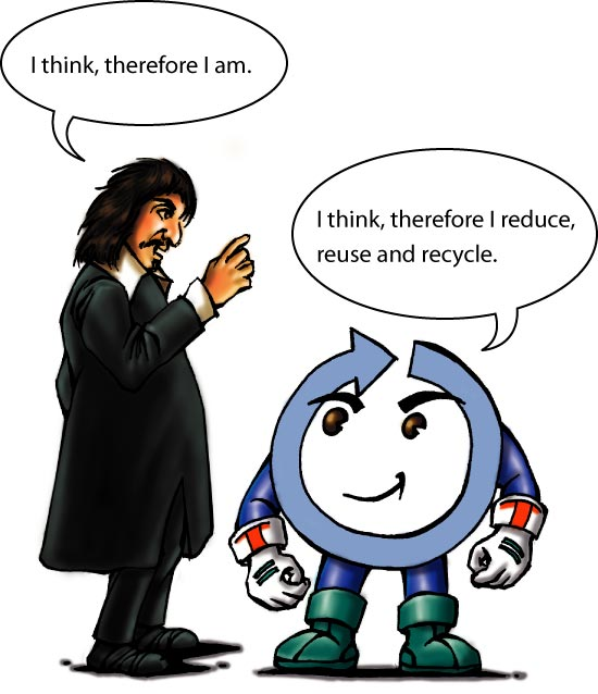 Rene Descartes said I think therefore I am, Enviroman says I think, therefore I reduce, reuse and recycle