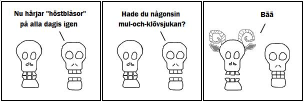 Nu härjar höstblåsar på alla dagis igen; Hade du någonsin mul-och-klövsjukan?; Bää