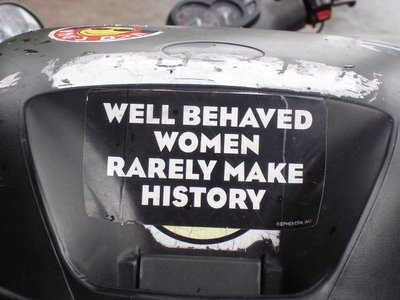 Bumper sticker: Well-behaved women rarely make history;