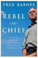 Rebel-in-Chief: How George W. Bush Is Redefining the Conservative Movement and Transforming America.