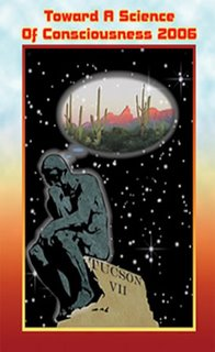 Toward a Science of Consciousness 2006 April 4-8, Tucson Convention Center, Tucson, Arizona