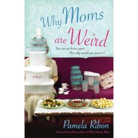 Book Review: Why Moms are Weird by Pamela Ribon
