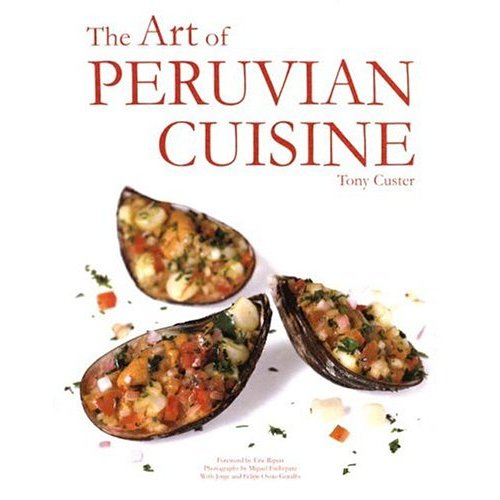 Peru food book the art of peruvian cuisine by tony custer book the art of peruvian cuisine by tony custer forumfinder Image collections