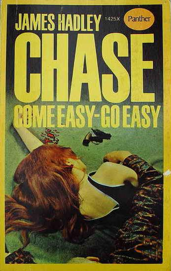 james hadley chase come easy go easy When chet carson broke jail he thought he'd found a safe hideout in a lonely filling station but instead he finds himself caught up in a dangerous threesome - an elderly owner, his gorgeous wife, lola, and a safe with a fortune inside, which lola wants.