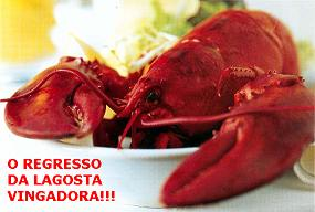 A lagosta...ora, ora, ora...vingadora...osta...osta...osta!