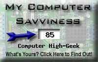 My computer geek score is greater than 85% of all people in the world! How do you compare? Click here to find out!