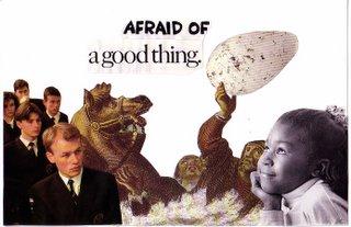 Afraid of a Good Thing