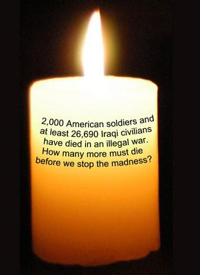 2,000 American soldiers and at least 26,690 Iraqi civilians have died in an illegal war. How many more must die before we stop the madness?