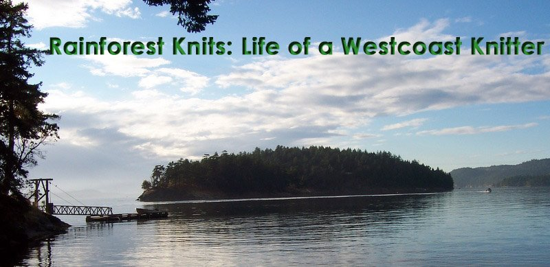 Rainforest Knits : Life of a Westcoast knitter