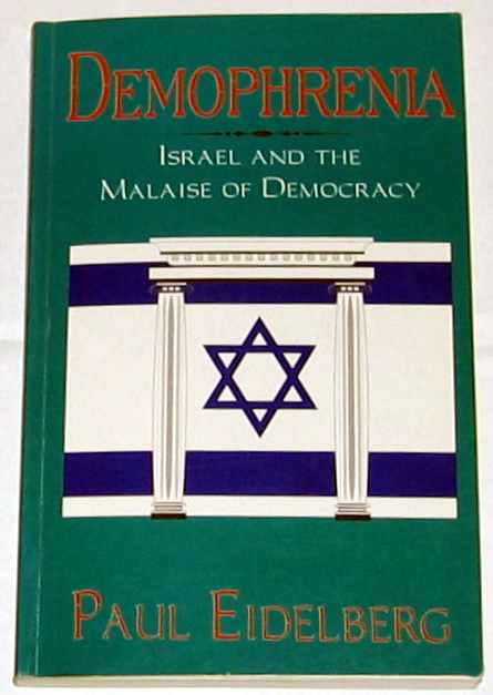 Demophrenia.  Israel and the Malaise of Democracy.  By: Paul Eidelberg.