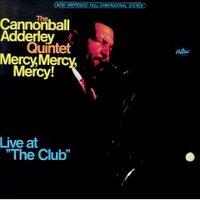 Mercy, Mercy, Mercy - Cannonball Adderley