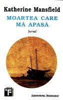 Katherine Mansfield - Moartea care ma apasa, Editura Institutului European 1994