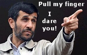 Ahmadinejad says, Pull my finger!