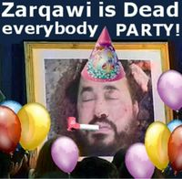 Zarqawi's dead, let's party!