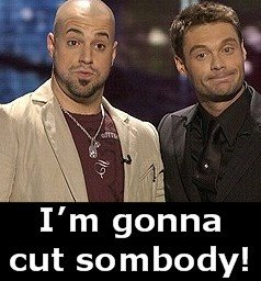 Chris Daughtry Im gonna cut somebody!
