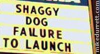 Cinema sign: SHAGGY DOG FAILURE TO LAUNCH