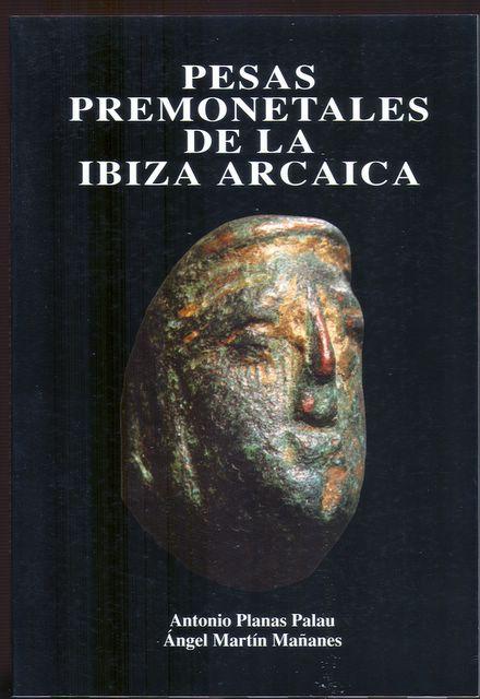 Pesas premonetales de la Ibiza arcaica, ISBN: 846044046-X, de A. Planas Palau y A. Martín Mañanes