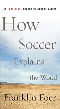 how soccer explains the world thesis Get this from a library how soccer explains the world [franklin foer].