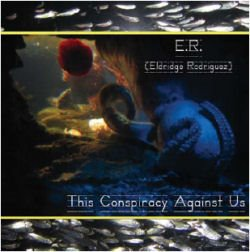 E.R. -- This Conspiracy Against Us