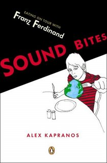 EATING ON THE ROAD-- A ROCK STAR'S PERSPECTIVE: FRANZ FERDINAND LEAD SINGER RELEASES A BOOK, SOUND BITES