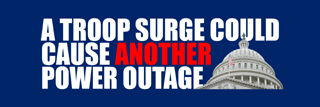 A troop surge could cause another power outage.