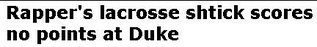 Daily News Headline: Rapper's lacrosse shtick scores no points at Duke