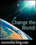 Change the World says Successful dash Blog dot com
