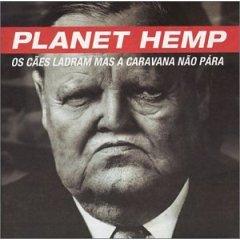 Planet Hemp – Os cães ladram mas a caravana não pára
