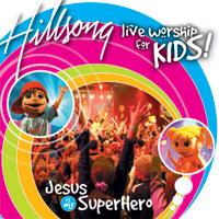 Hillsong Kids - Jesus Is My Super Hero (2004)