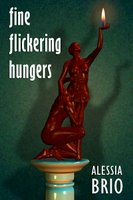 fine flickering hungers, by Alessia Brio