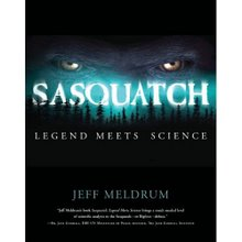 Sasquatch: Legend Meets Science by Jeff Meldrum