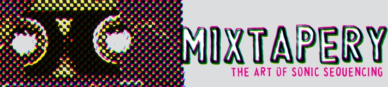 mixtapery//miks•tay•purr•ree//n.//the art of sonic sequencing