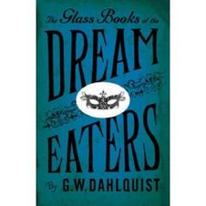 The Glass Books of the Dream Eaters by  G.W. Dahlquist